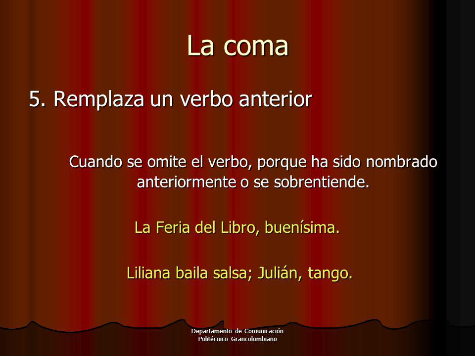 La coma 5. Remplaza un verbo anterior