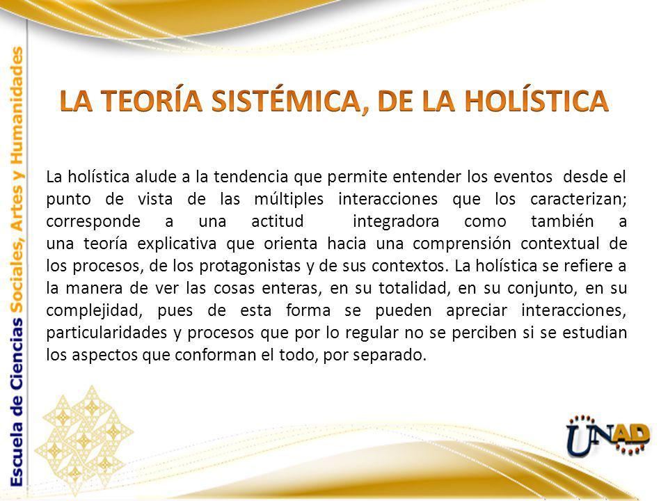 LA TEORÍA SISTÉMICA, DE LA HOLÍSTICA