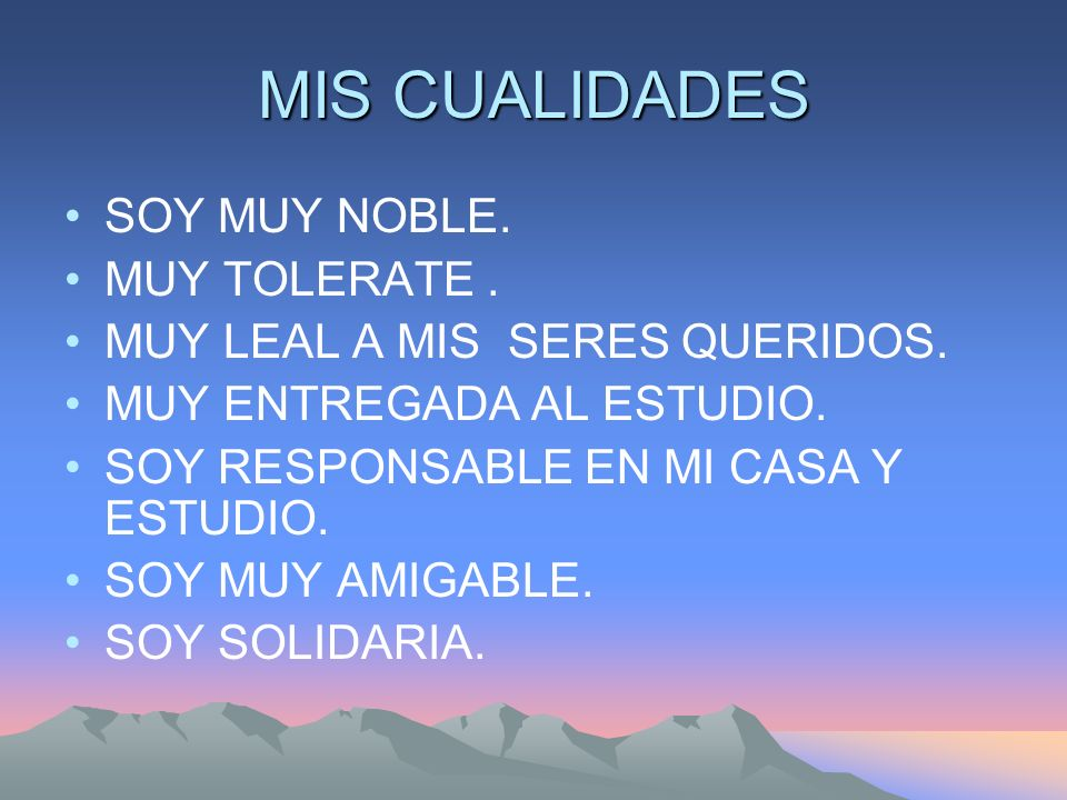 MIS CUALIDADES SOY MUY NOBLE. MUY TOLERATE .