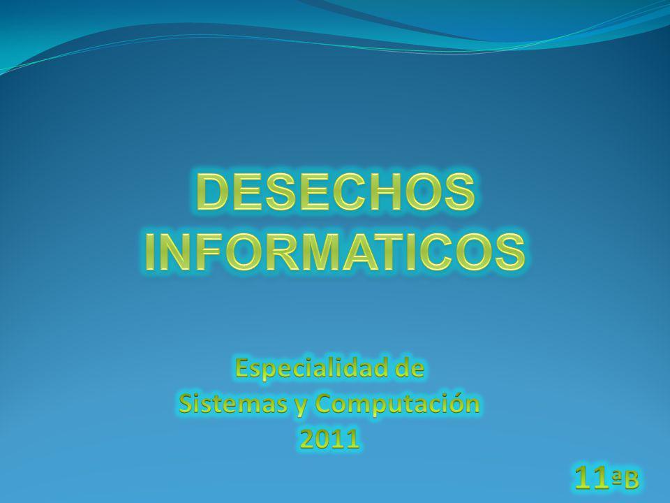 DESECHOS INFORMATICOS Sistemas y Computación
