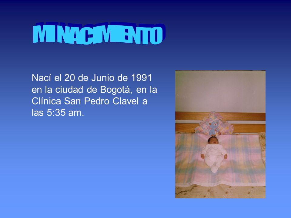 MI NACIMIENTO Nací el 20 de Junio de 1991 en la ciudad de Bogotá, en la Clínica San Pedro Clavel a las 5:35 am.