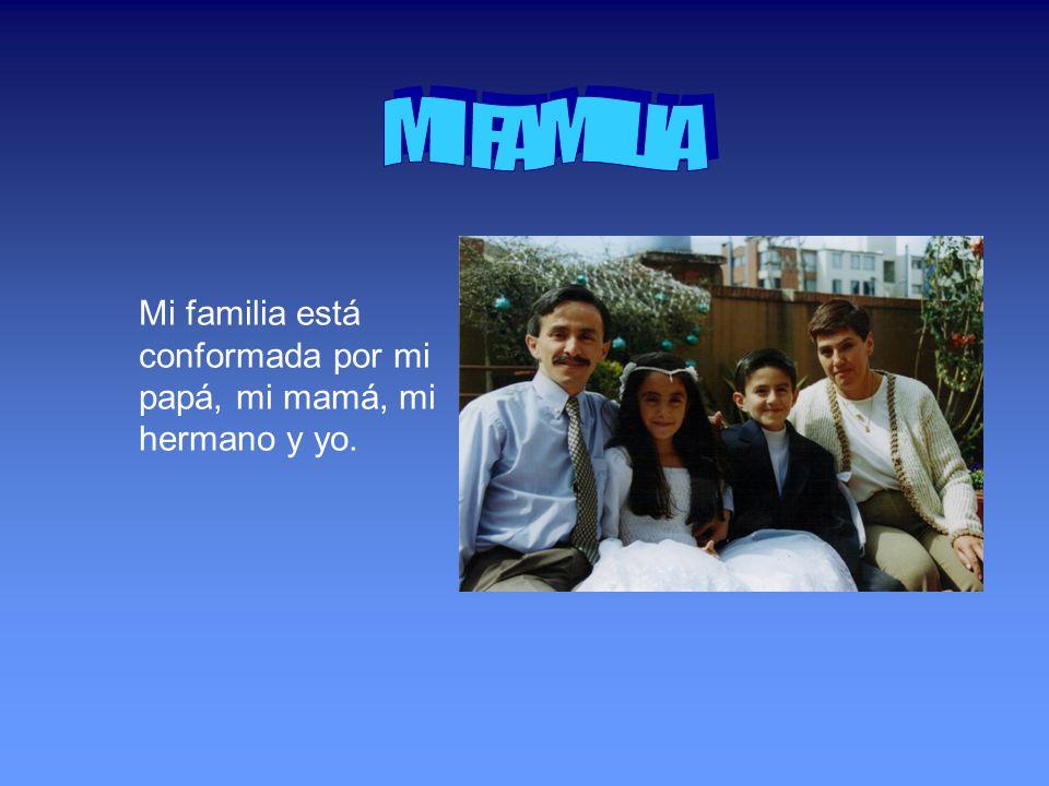 MI FAMILIA Mi familia está conformada por mi papá, mi mamá, mi hermano y yo.