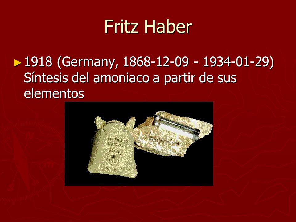 Fritz Haber 1918 (Germany, 1868-12-09 - 1934-01-29) Síntesis del amoniaco a partir de sus elementos