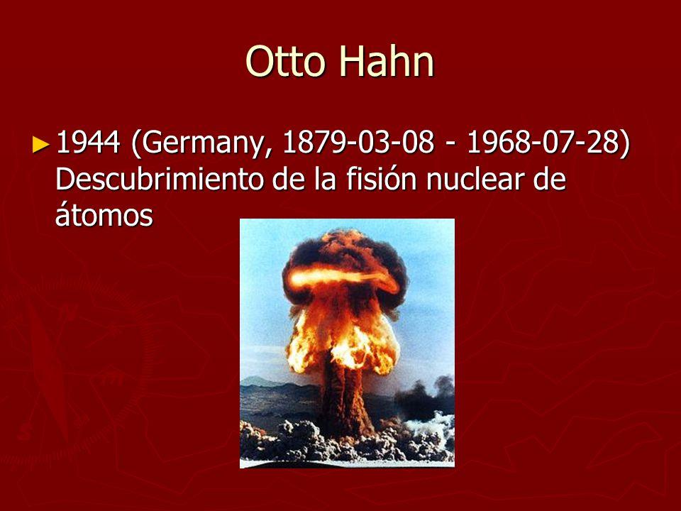 Otto Hahn 1944 (Germany, 1879-03-08 - 1968-07-28) Descubrimiento de la fisión nuclear de átomos