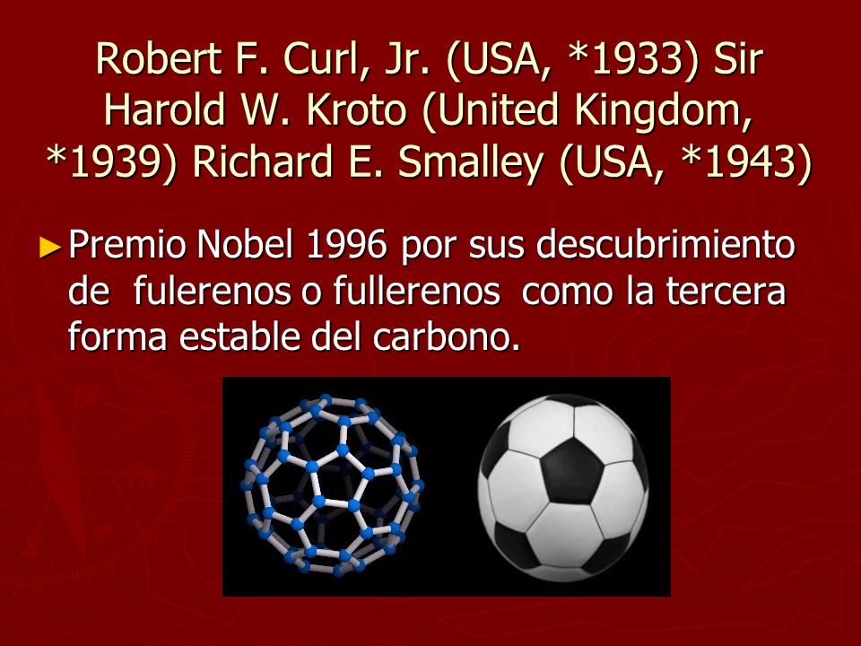 Robert F. Curl, Jr. (USA,. 1933) Sir Harold W. Kroto (United Kingdom,