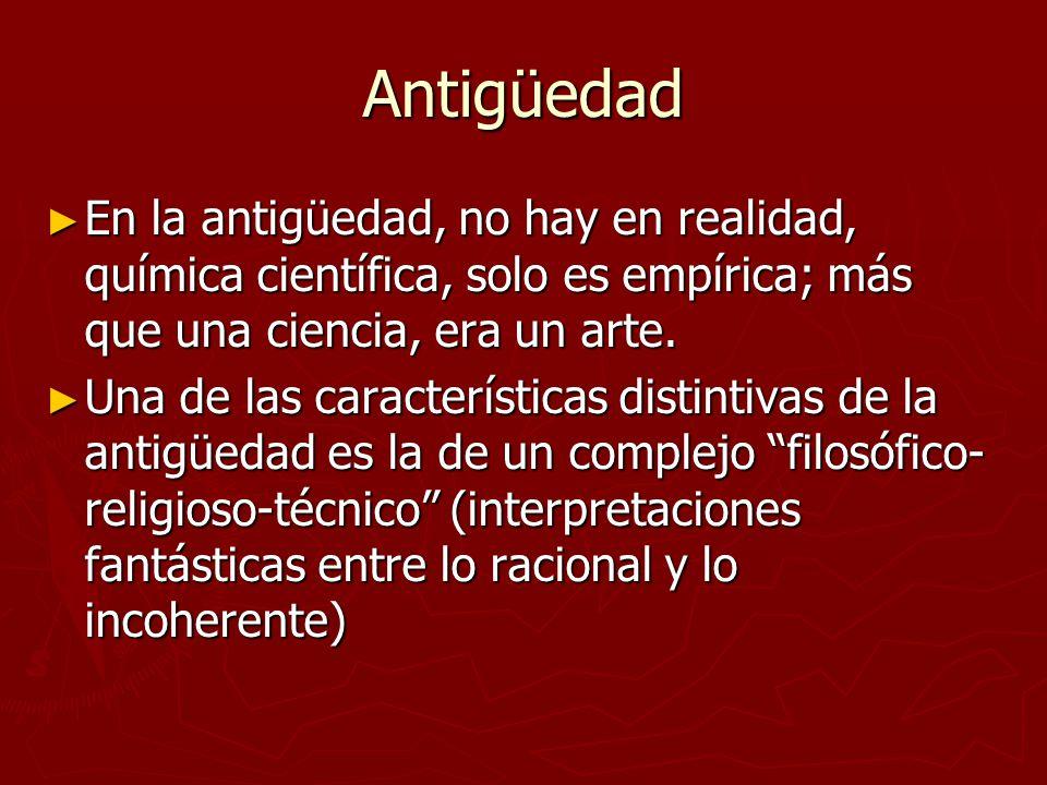 Antigüedad En la antigüedad, no hay en realidad, química científica, solo es empírica; más que una ciencia, era un arte.