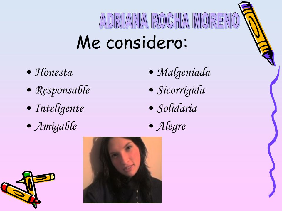 Me considero: ADRIANA ROCHA MORENO Honesta Responsable Inteligente