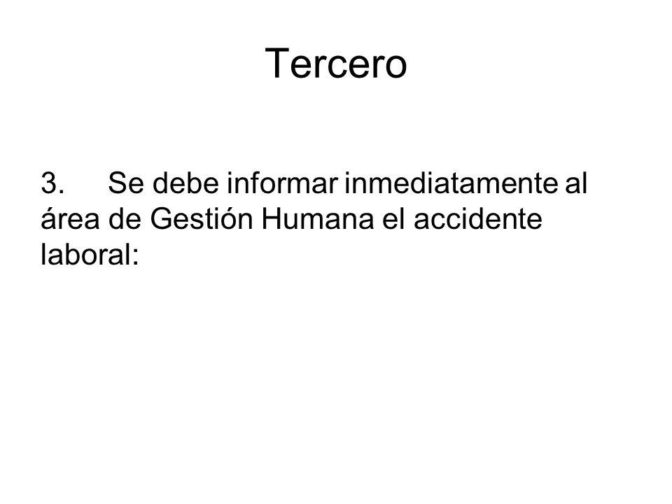Tercero 3. Se debe informar inmediatamente al área de Gestión Humana el accidente laboral: