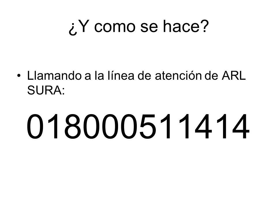 ¿Y como se hace Llamando a la línea de atención de ARL SURA: 018000511414