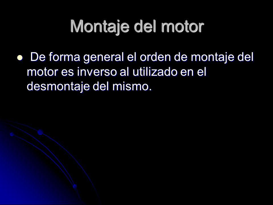 Montaje del motor De forma general el orden de montaje del motor es inverso al utilizado en el desmontaje del mismo.
