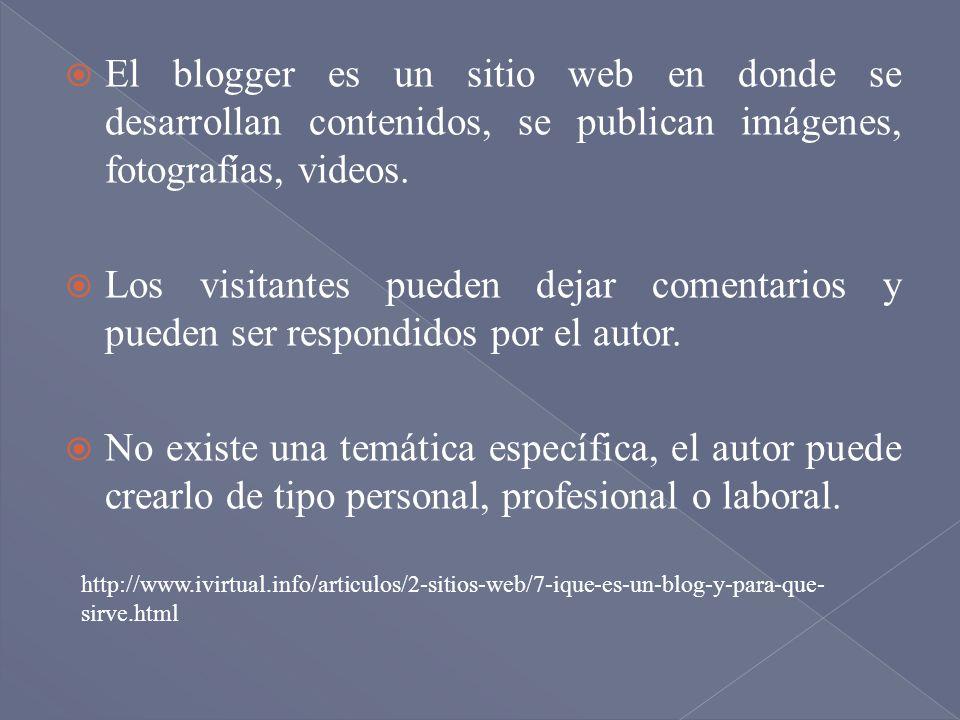 El blogger es un sitio web en donde se desarrollan contenidos, se publican imágenes, fotografías, videos.