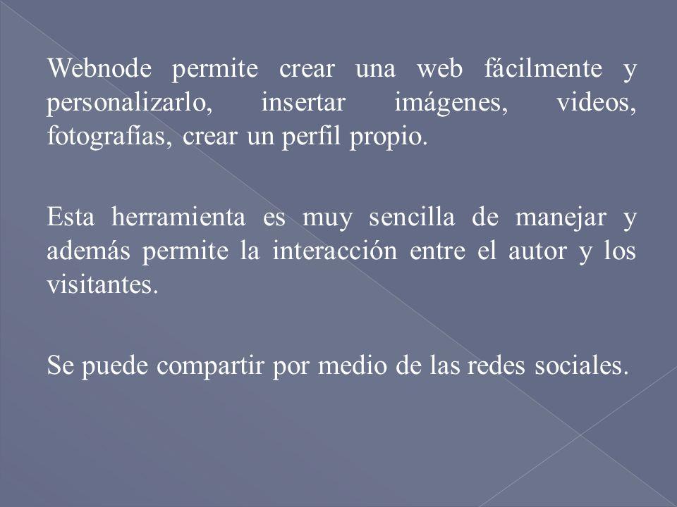 Webnode permite crear una web fácilmente y personalizarlo, insertar imágenes, videos, fotografías, crear un perfil propio.