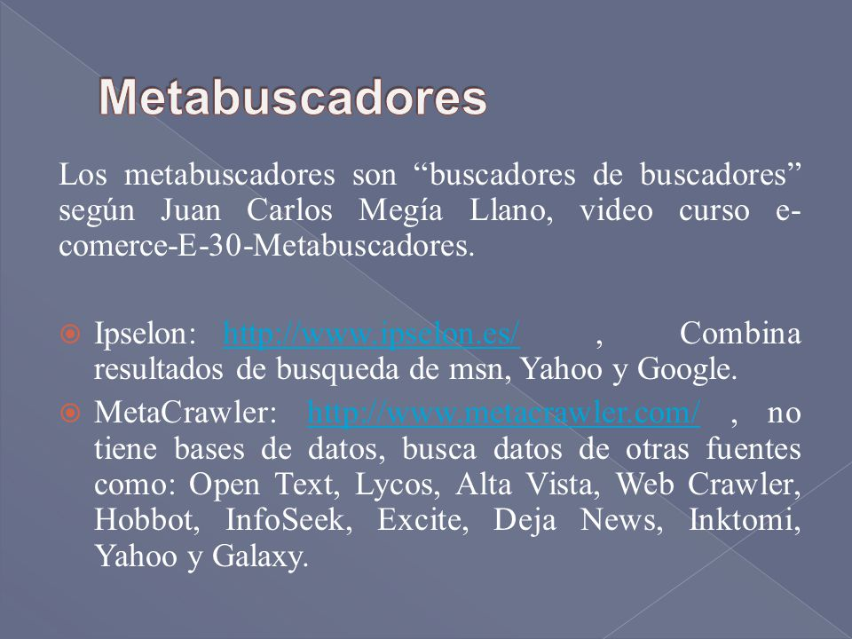 Metabuscadores Los metabuscadores son buscadores de buscadores según Juan Carlos Megía Llano, video curso e-comerce-E-30-Metabuscadores.