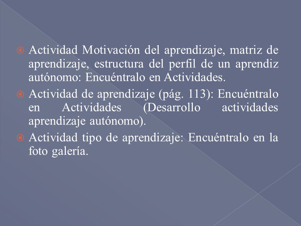 Actividad Motivación del aprendizaje, matriz de aprendizaje, estructura del perfil de un aprendiz autónomo: Encuéntralo en Actividades.