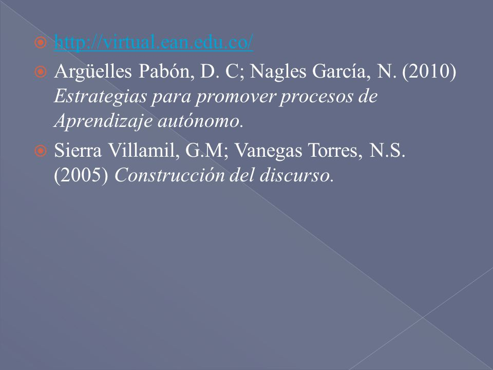 http://virtual.ean.edu.co/ Argüelles Pabón, D. C; Nagles García, N. (2010) Estrategias para promover procesos de Aprendizaje autónomo.