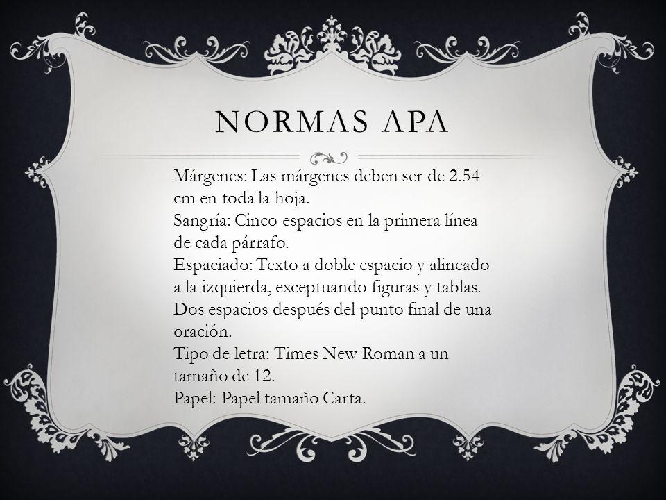 Normas apa Márgenes: Las márgenes deben ser de 2.54 cm en toda la hoja. Sangría: Cinco espacios en la primera línea de cada párrafo.