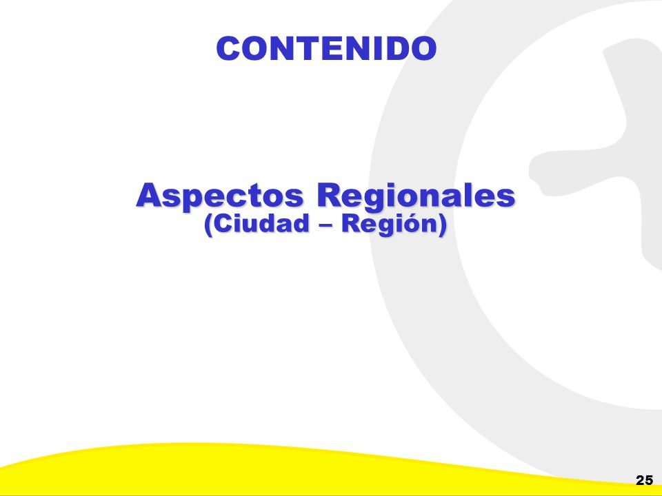 CONTENIDO Aspectos Regionales (Ciudad – Región)