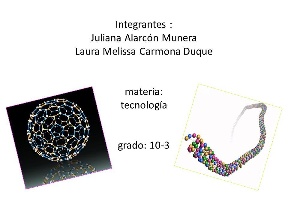 Integrantes : Juliana Alarcón Munera Laura Melissa Carmona Duque materia: tecnología grado: 10-3