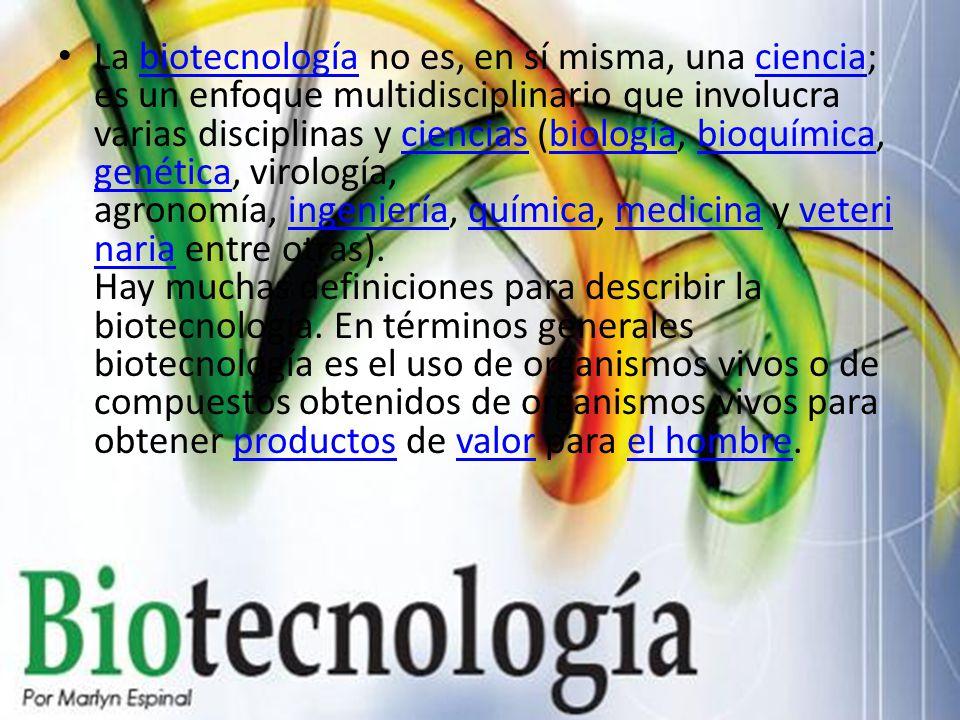 La biotecnología no es, en sí misma, una ciencia; es un enfoque multidisciplinario que involucra varias disciplinas y ciencias (biología, bioquímica,genética, virología, agronomía, ingeniería, química, medicina y veterinaria entre otras).