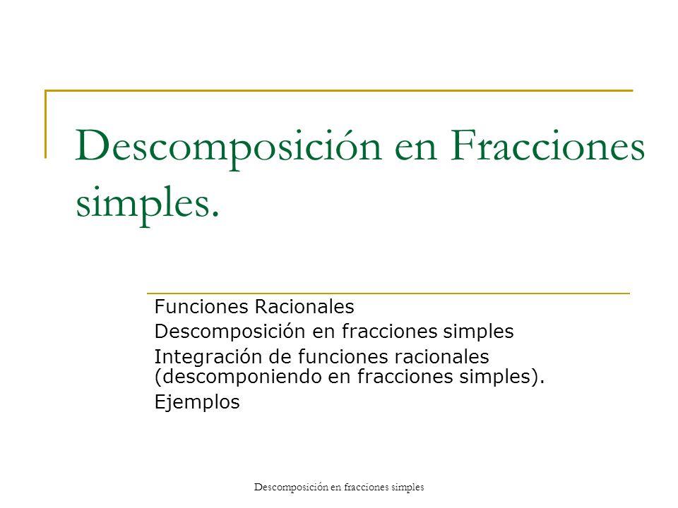 Descomposición en Fracciones simples.