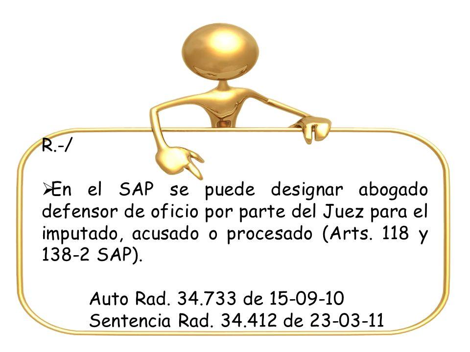 R.-/ En el SAP se puede designar abogado defensor de oficio por parte del Juez para el imputado, acusado o procesado (Arts. 118 y 138-2 SAP).