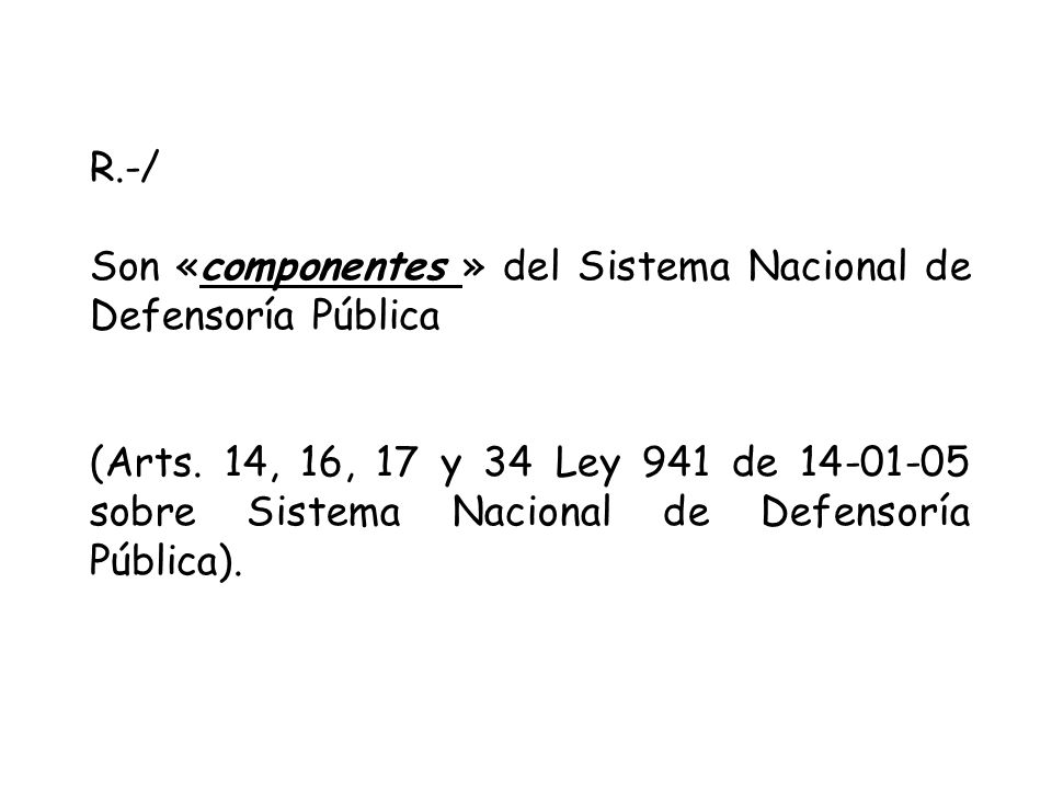 R.-/ Son «componentes » del Sistema Nacional de Defensoría Pública.
