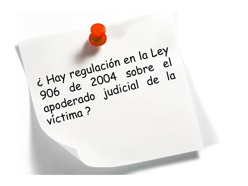 ¿ Hay regulación en la Ley 906 de 2004 sobre el apoderado judicial de la víctima