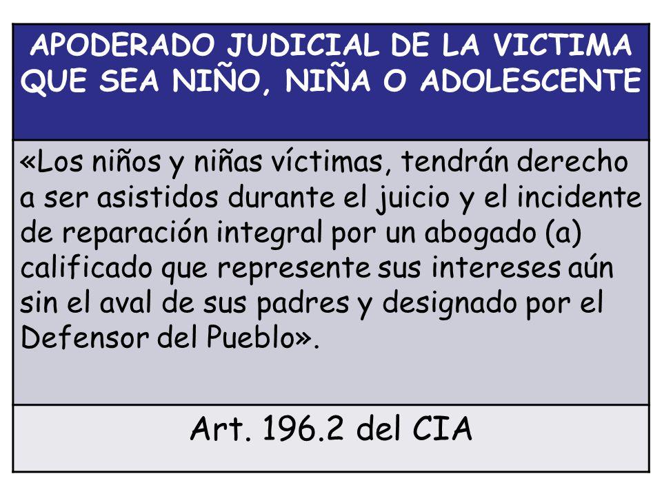 APODERADO JUDICIAL DE LA VICTIMA QUE SEA NIÑO, NIÑA O ADOLESCENTE