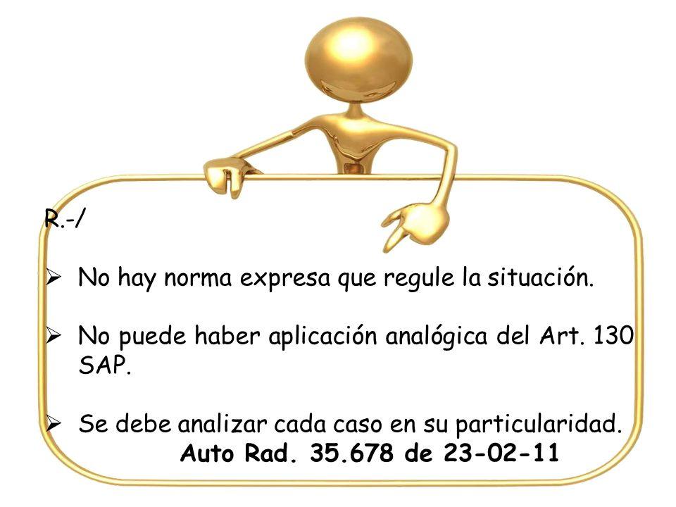 R.-/ No hay norma expresa que regule la situación. No puede haber aplicación analógica del Art. 130 SAP.