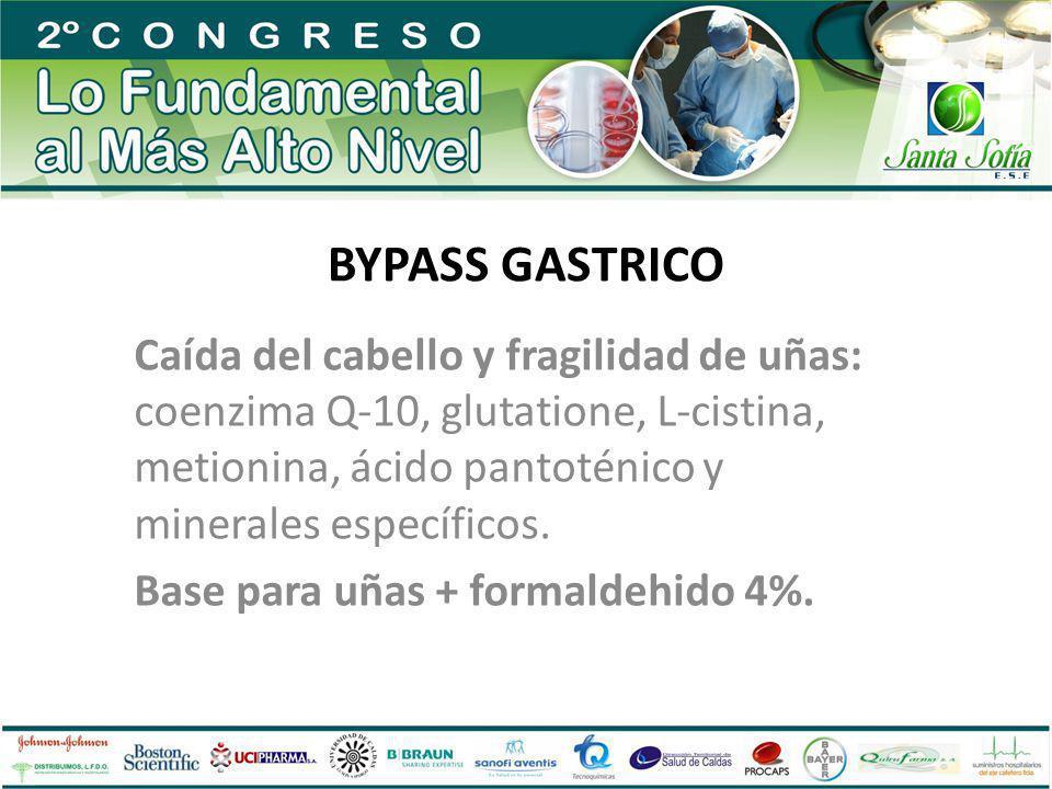 BYPASS GASTRICO Caída del cabello y fragilidad de uñas: coenzima Q-10, glutatione, L-cistina, metionina, ácido pantoténico y minerales específicos.
