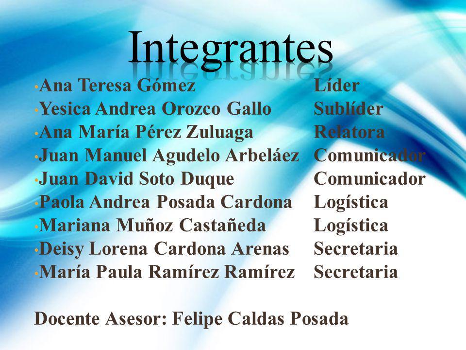 Integrantes Ana Teresa Gómez Líder Yesica Andrea Orozco Gallo Sublíder