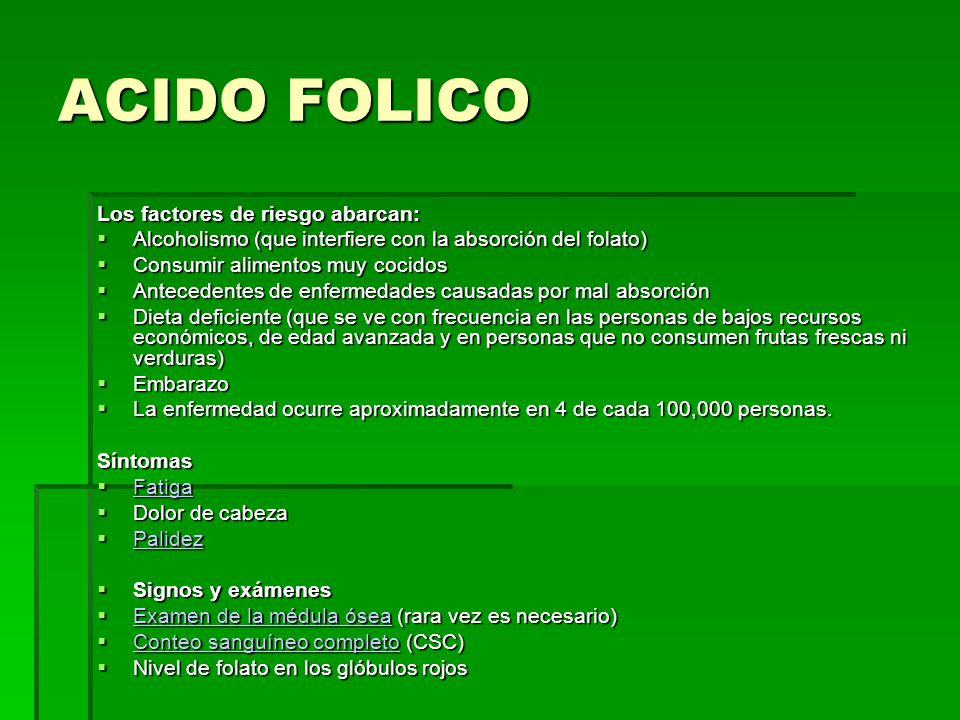 ACIDO FOLICO Los factores de riesgo abarcan: