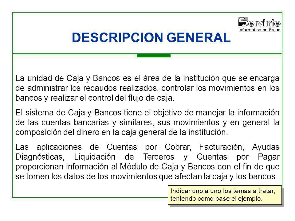 La unidad de Caja y Bancos es el área de la institución que se encarga de administrar los recaudos realizados, controlar los movimientos en los bancos y realizar el control del flujo de caja.