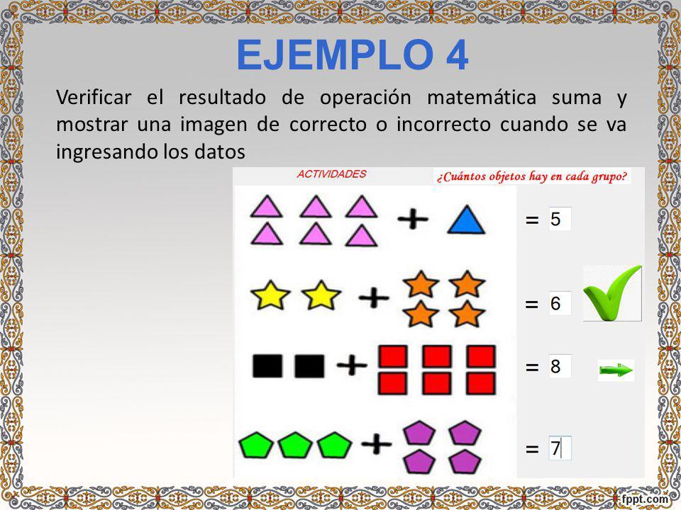 EJEMPLO 4 Verificar el resultado de operación matemática suma y mostrar una imagen de correcto o incorrecto cuando se va ingresando los datos.