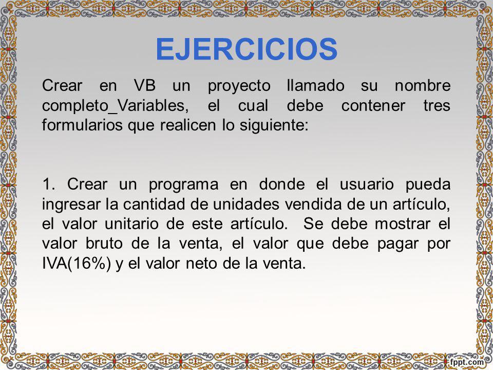 EJERCICIOS Crear en VB un proyecto llamado su nombre completo_Variables, el cual debe contener tres formularios que realicen lo siguiente: