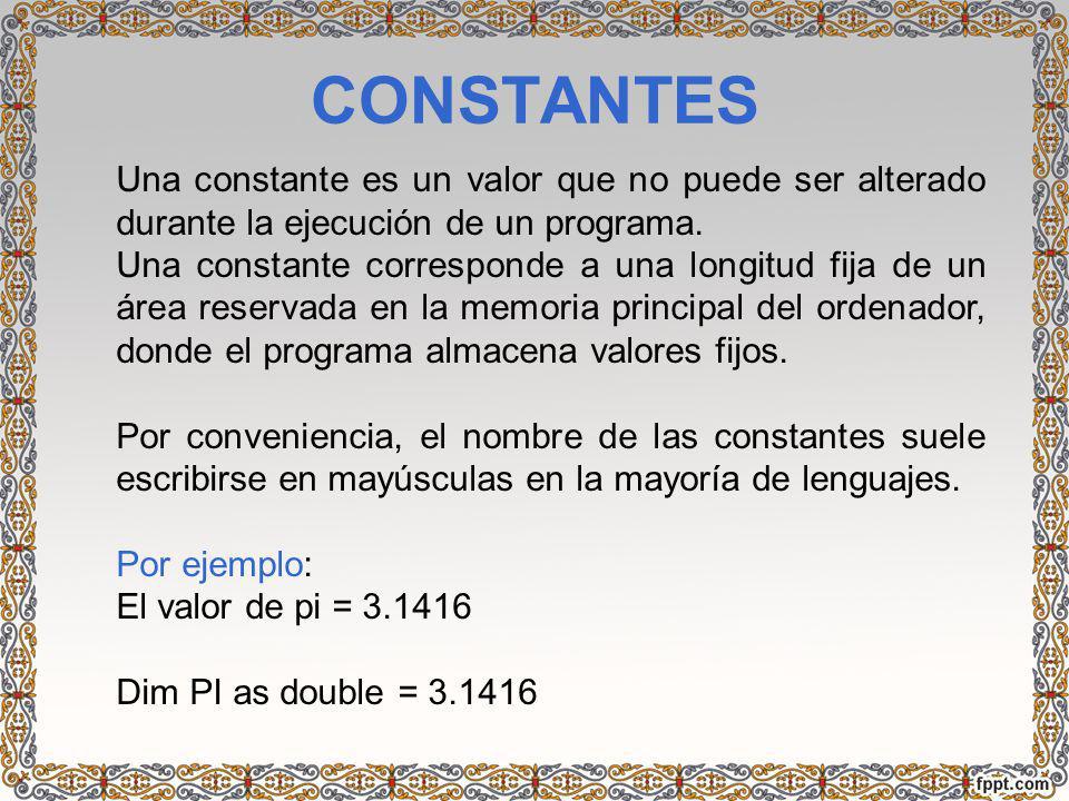CONSTANTES Una constante es un valor que no puede ser alterado durante la ejecución de un programa.