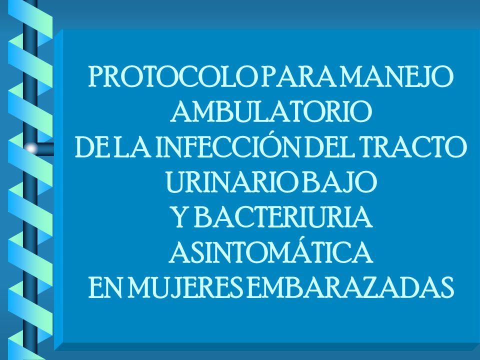 PROTOCOLO PARA MANEJO AMBULATORIO DE LA INFECCIÓN DEL TRACTO URINARIO BAJO Y BACTERIURIA ASINTOMÁTICA EN MUJERES EMBARAZADAS
