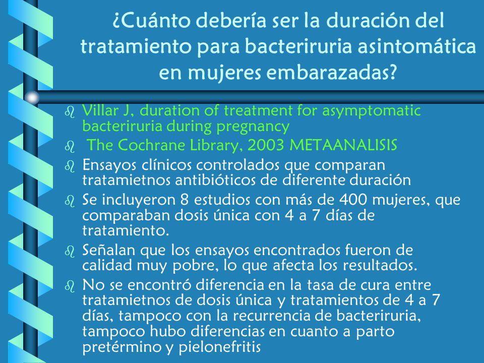 ¿Cuánto debería ser la duración del tratamiento para bacteriruria asintomática en mujeres embarazadas