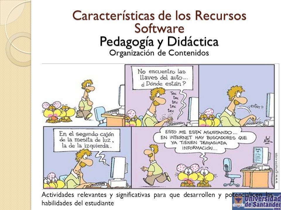 Características de los Recursos Software Pedagogía y Didáctica Organización de Contenidos