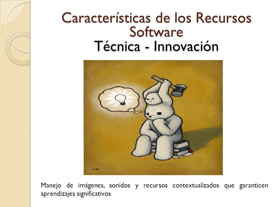 Características de los Recursos Software Técnica - Innovación
