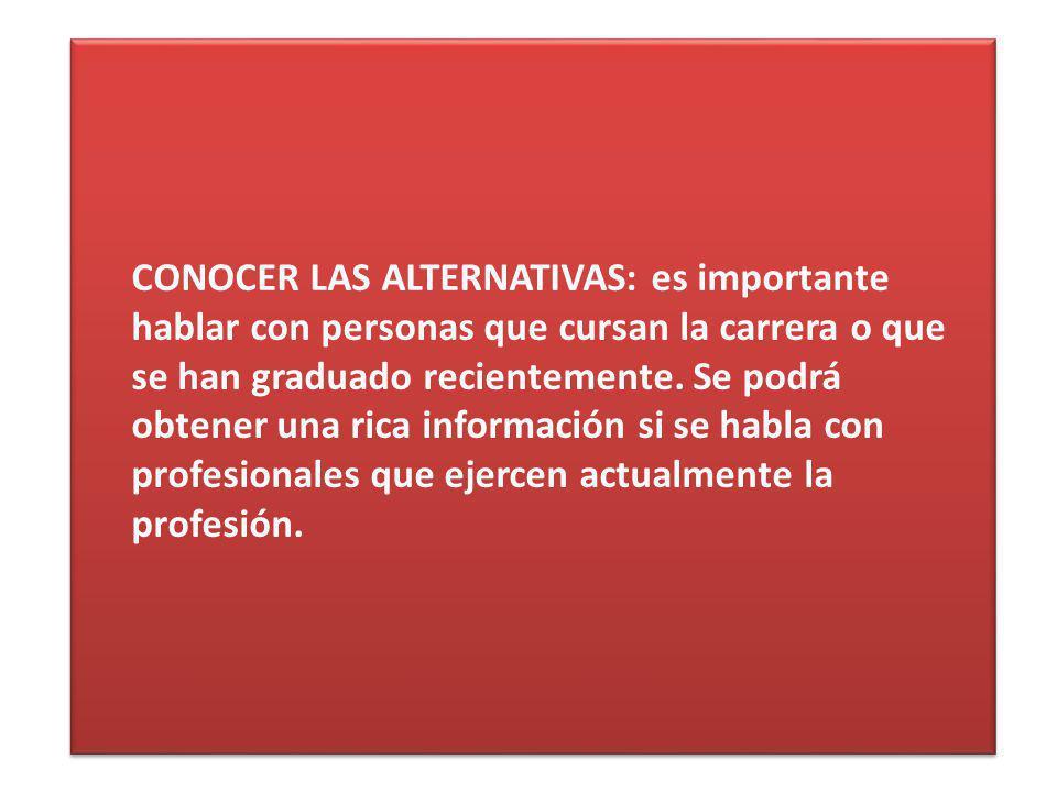 CONOCER LAS ALTERNATIVAS: es importante hablar con personas que cursan la carrera o que se han graduado recientemente.