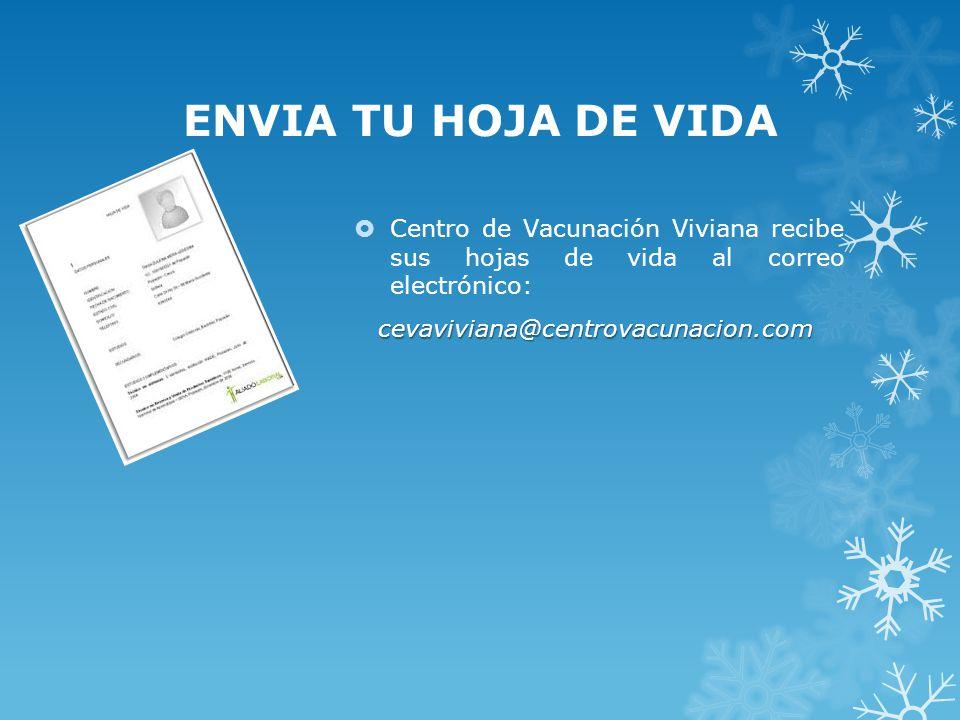 ENVIA TU HOJA DE VIDA Centro de Vacunación Viviana recibe sus hojas de vida al correo electrónico: