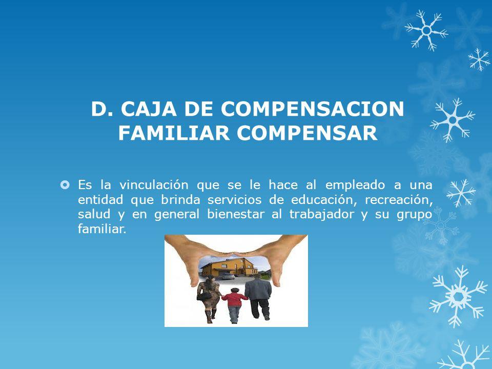 D. CAJA DE COMPENSACION FAMILIAR COMPENSAR