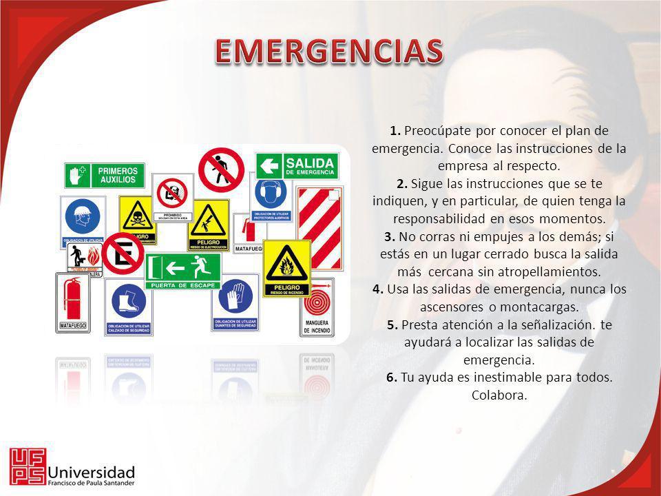 EMERGENCIAS 1. Preocúpate por conocer el plan de emergencia. Conoce las instrucciones de la empresa al respecto.