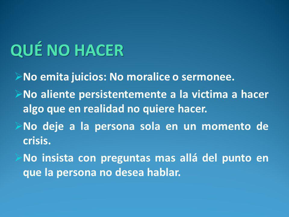 QUÉ NO HACER No emita juicios: No moralice o sermonee.