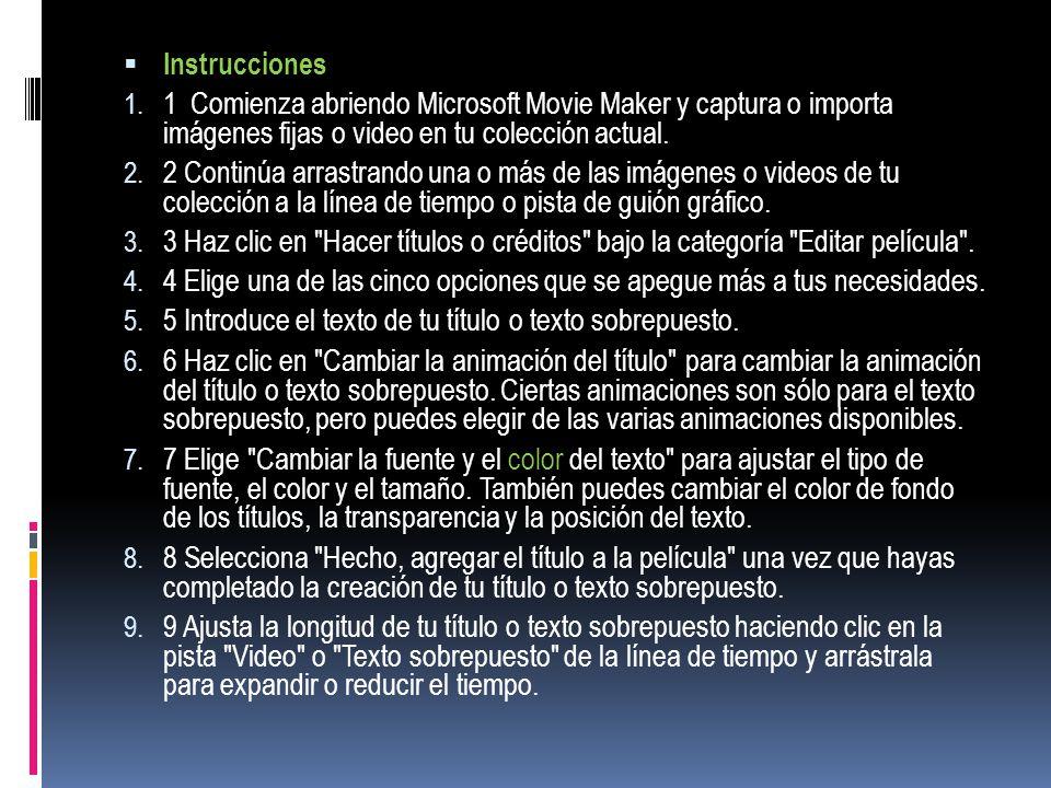 Instrucciones 1 Comienza abriendo Microsoft Movie Maker y captura o importa imágenes fijas o video en tu colección actual.