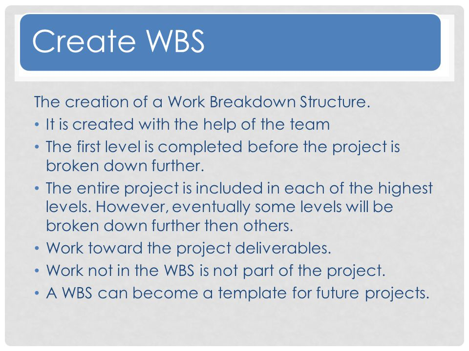 Create WBS The creation of a Work Breakdown Structure.