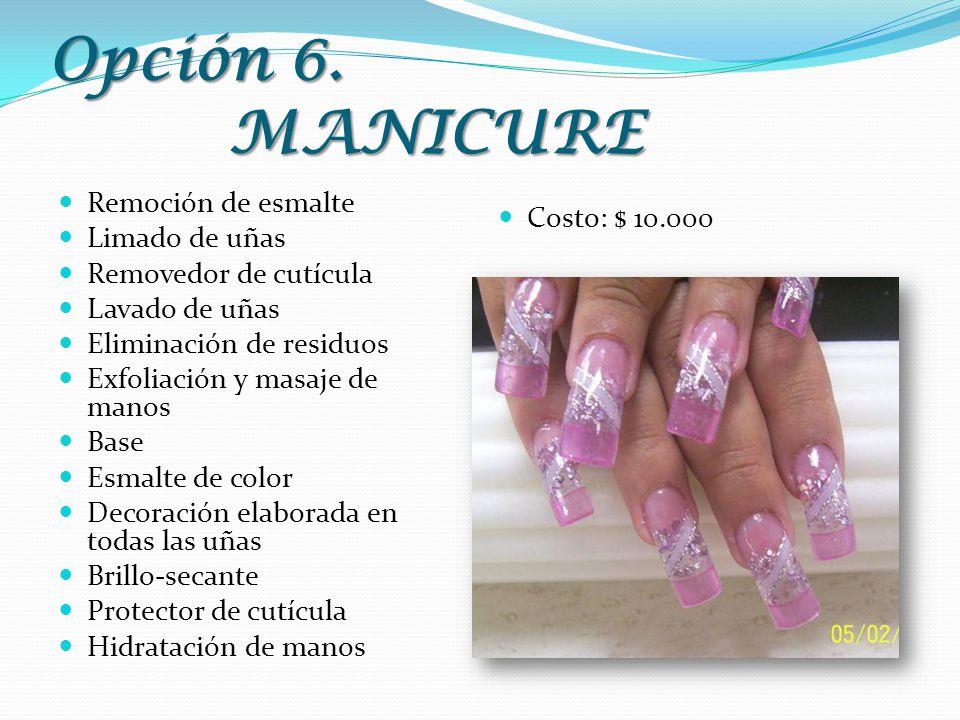 Opción 6. MANICURE Remoción de esmalte Limado de uñas Costo: $ 10.000