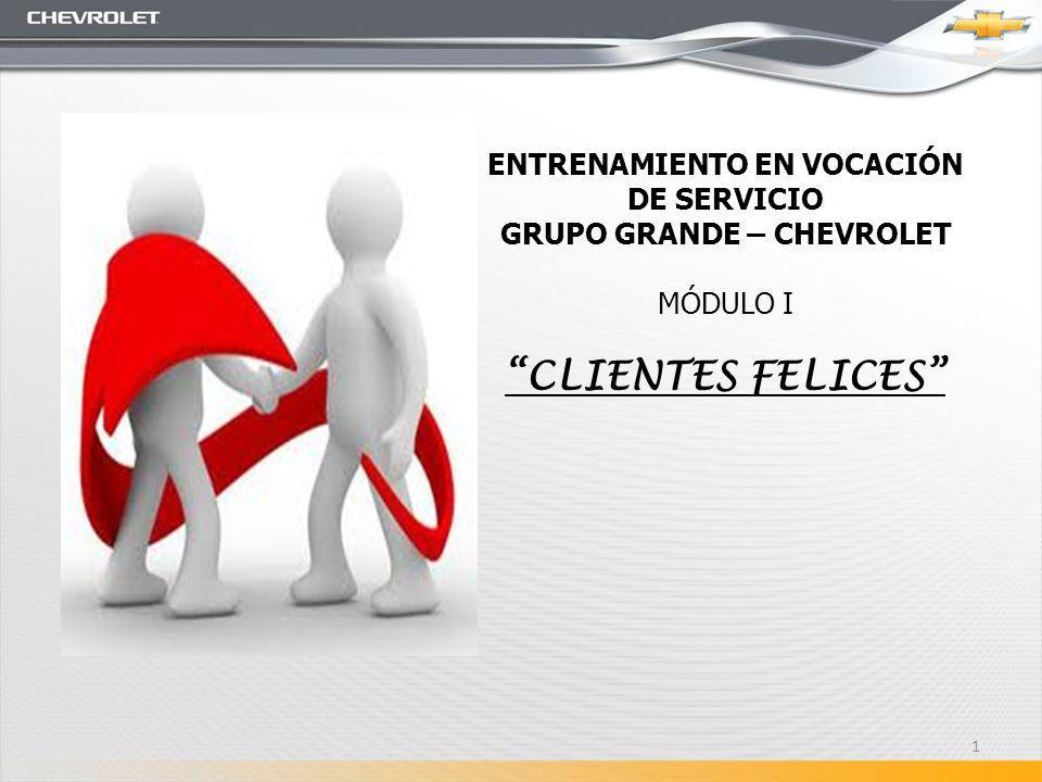 ENTRENAMIENTO EN VOCACIÓN DE SERVICIO GRUPO GRANDE – CHEVROLET MÓDULO I CLIENTES FELICES