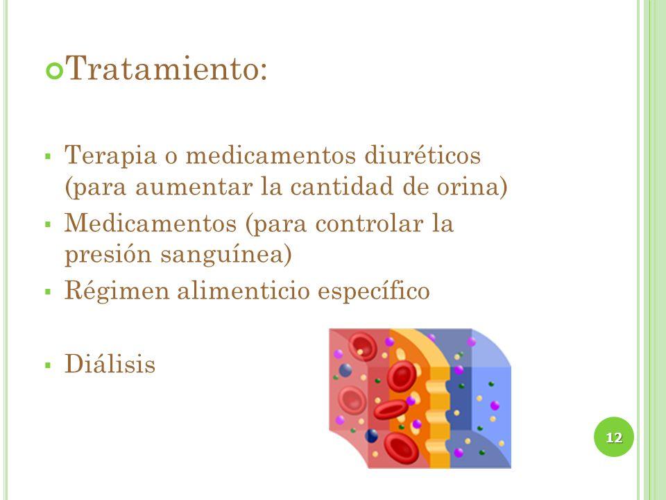 Tratamiento:Terapia o medicamentos diuréticos (para aumentar la cantidad de orina) Medicamentos (para controlar la presión sanguínea)